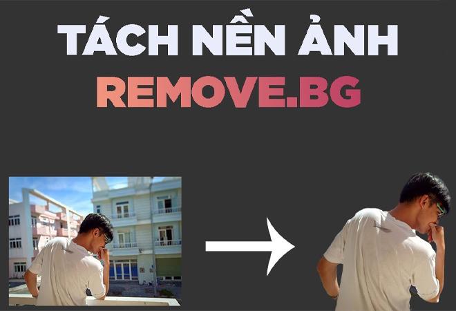 Remove.bg là một phần mềm xóa nền ảnh free